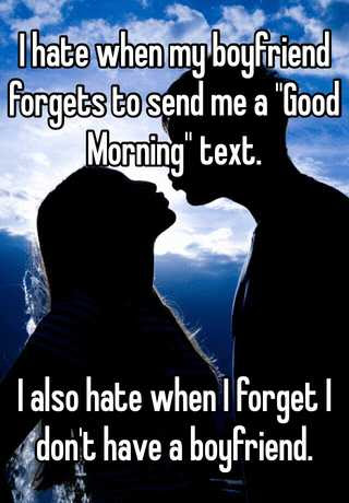 I Hate When My Boyfriend Forgets To Send Me A Good Morning Text I