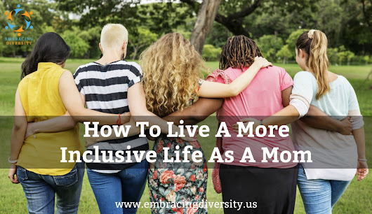 How To Live A More Inclusive Life As A Mom - Embracing Diversity