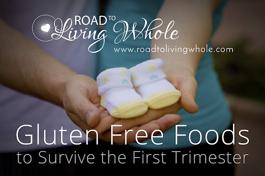 Gluten Free Foods To Survive The First Trimester - Road to Living Whole