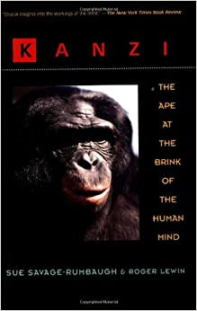 Kanzi The Ape At The Brink Of The Human Mind Sue Savage