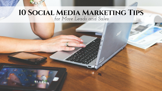 10 Social Media Marketing Tips for More Leads and Sales​ • My Lead System PRO - MyLeadSystemPRO