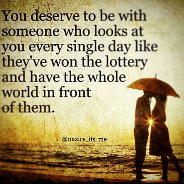 You Deserve To Be With Someone Who Looks At You Like They Have Won