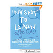 Amazon.com: Invent To Learn: Making, Tinkering, and Engineering in the Classroom eBook: Sylvia Libow Martinez, Gary S. Stager: Kindle Store