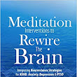 Meditation Interventions to Rewire the Brain: Integrating Neuroscience Strategies for ADHD, Anxiety, Depression & PTSD: Jeff Tarrant: 9781683730729: Amazon.com: Books