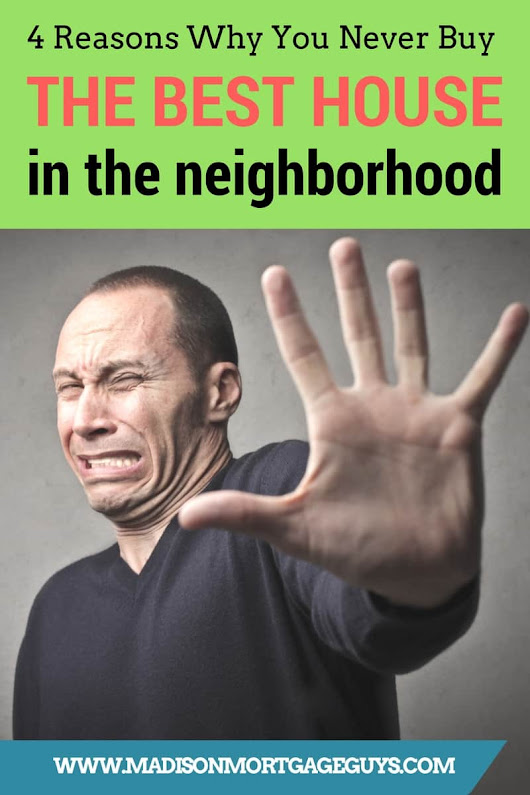 4 Reasons Why You Never Buy the Best House in the Neighborhood