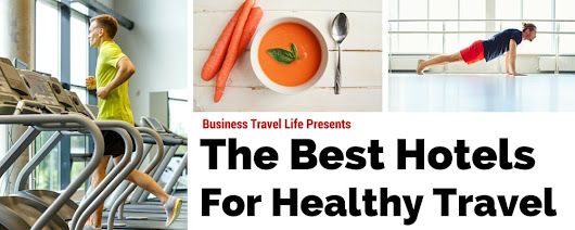 Healthy Work Travel Hotel Guide: Westin Hotels - Business Travel Life