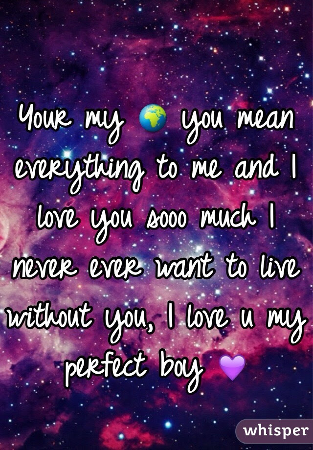 Your My You Mean Everything To Me And I Love You Sooo Much I Never