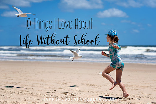10 Things I Love About Life Without School | Happiness is here