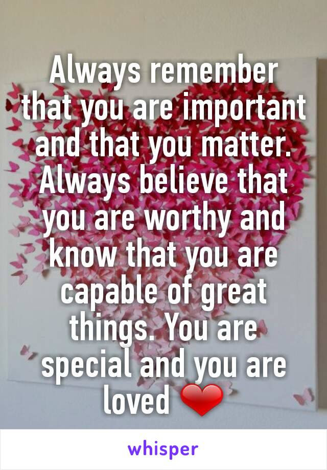 Always Remember That You Are Important And That You Matter Always