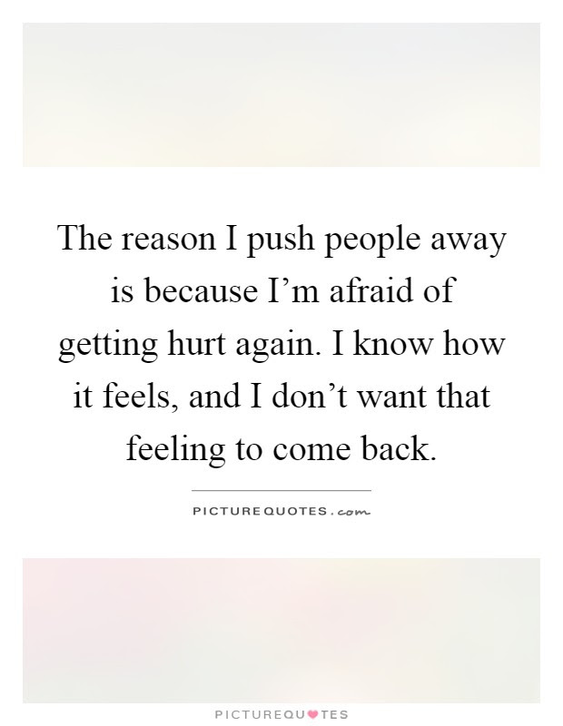 The Reason I Push People Away Is Because Im Afraid Of Getting