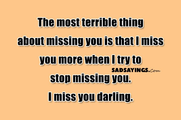 The Most Terrible Thing About Missing You Is That I Miss You More