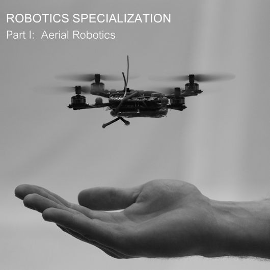 Robotics:  Aerial Robotics - University of Pennsylvania | Coursera