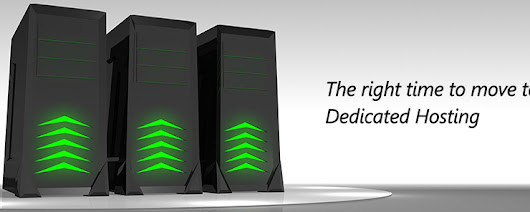 The Right Time to Move to Dedicated Hosting