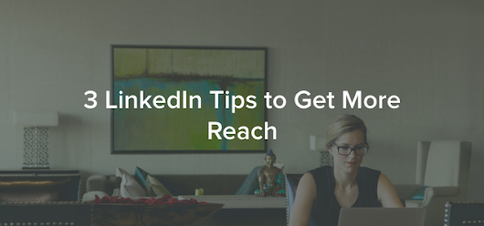 3 Quick LinkedIn Tips for Better Reach | Sprout Social