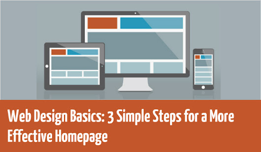 Web Design Basics: 3 Simple Steps for a More Effective Homepage
