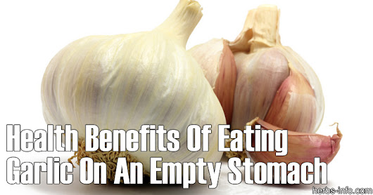 Why Eat Garlic On An Empty Stomach - Herbs Info