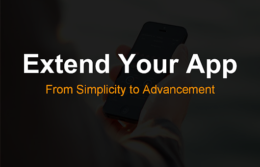 App Extension: How to Drive From Simplicity to Advancement