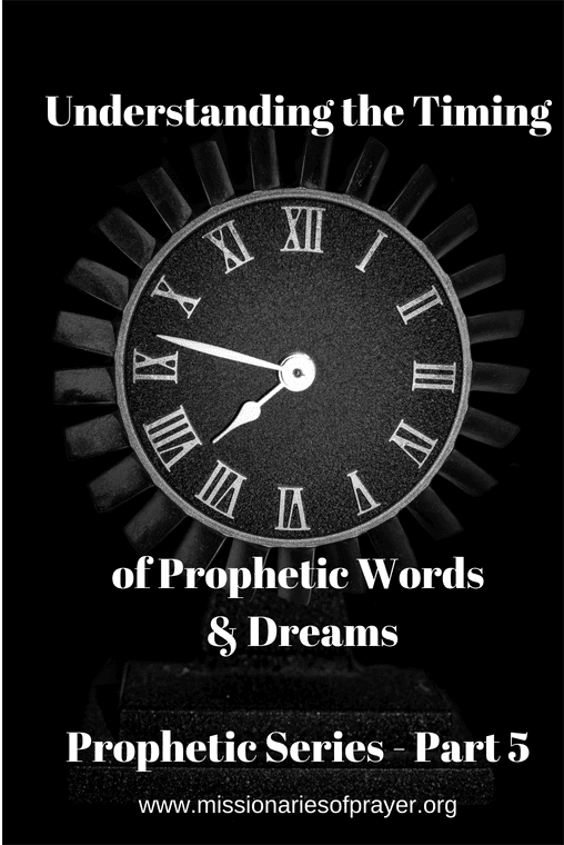 Understanding the timing of Prophetic Words and Dreams - Prophetic Series Part 5 -