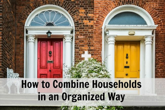 How to Combine Households in an Organized Way - Organize 365 -