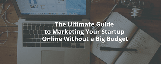 The Ultimate Guide to Marketing Your Startup Online Without a Big Budget - Inbound Rocket