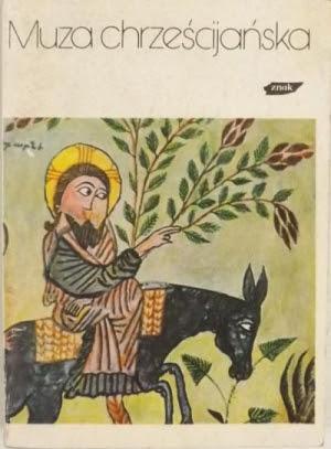 Muza chrześcijańska. T. I. Wschód chrześcijański. Poezja armeńska, syryjska, etiopska. Ojcowie żywi, T. VI