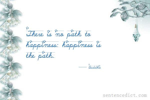 Good Sentence Appreciation There Is No Path To Happiness