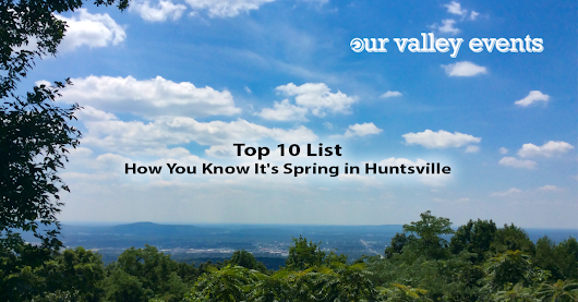 How You Know It's Spring in Huntsville - Top 10 List • Our Valley Events