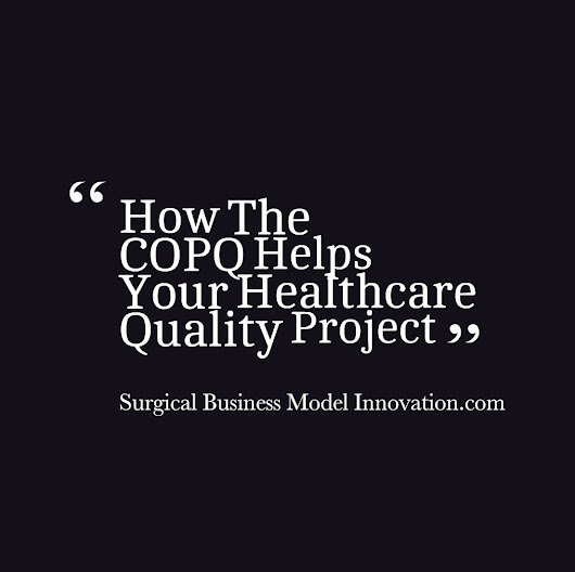 » How The COPQ Helps Your Healthcare Quality Project - Business Model Innovation In Surgery