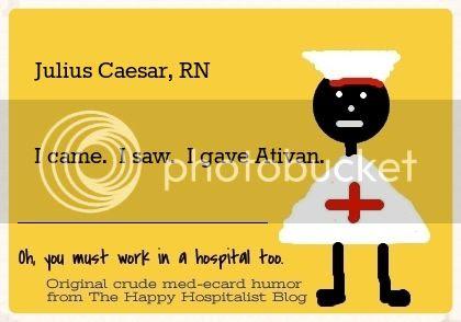 Julius Caesar, RN.  I came.  I saw.  I gave Ativan nurse ecard humor photo.