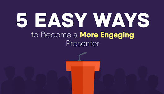 5 Easy and Learnable Ways to Become a More Engaging Presenter
