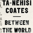 """Between the World and Me"" by Ta-Nehisi Coates. A Review"