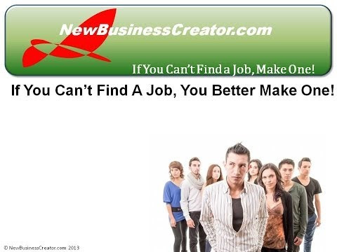 Can't Find a Job, Make One!