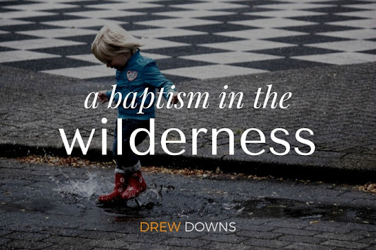 A Baptism in the Wilderness - an invitation to embody God's love