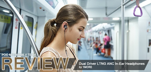 Review: 1MORE Dual Driver LTNG Noise-Canceling In-Ear Headphones | Poc Network // Tech