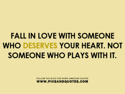 Fall In Love With Someone Who Deserve Your Heart Not Someone Who