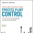 Wiley: Troubleshooting Process Plant Control: A Practical Guide to Avoiding and Correcting Mistakes, 2nd Edition - Norman P. Lieberman