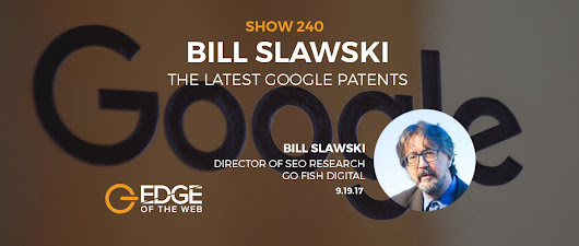 [PODCAST] - EP 240: The Latest Google Patents w/Bill Slawski | Edge of the Web