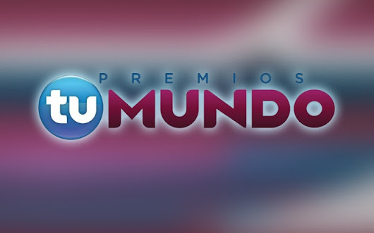 9 Reasons To Watch Premios Tu Mundo Tonight!