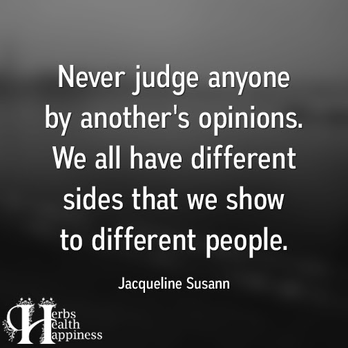 Never Judge Anyone By Anothers Opinions ø Eminently Quotable