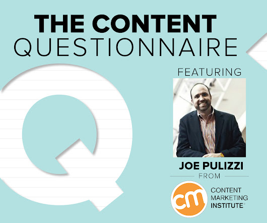 The Content Questionnaire: Joe Pulizzi, Content Marketing Institute
