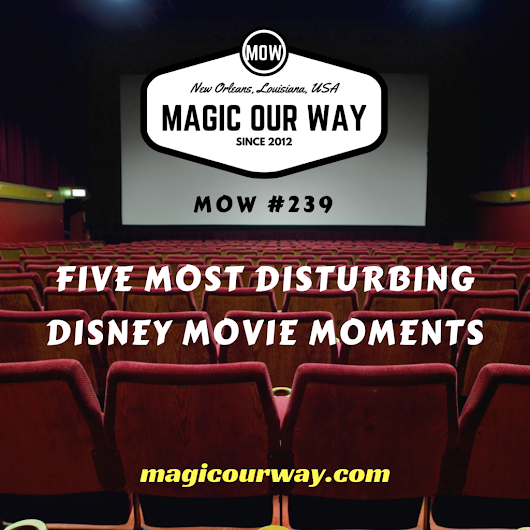 Five Most Disturbing Disney Movie Moments - MOW #239 - Magic Our Way