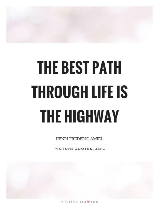 The Best Path Through Life Is The Highway Picture Quotes