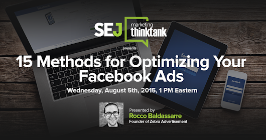 "Next #SEJThinkTank Webinar: ""15 Methods for Optimizing Your Facebook Ads"" w/ Rocco Baldassarre"