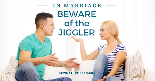 In Marriage, Beware of the Jiggler - Kevin A. Thompson