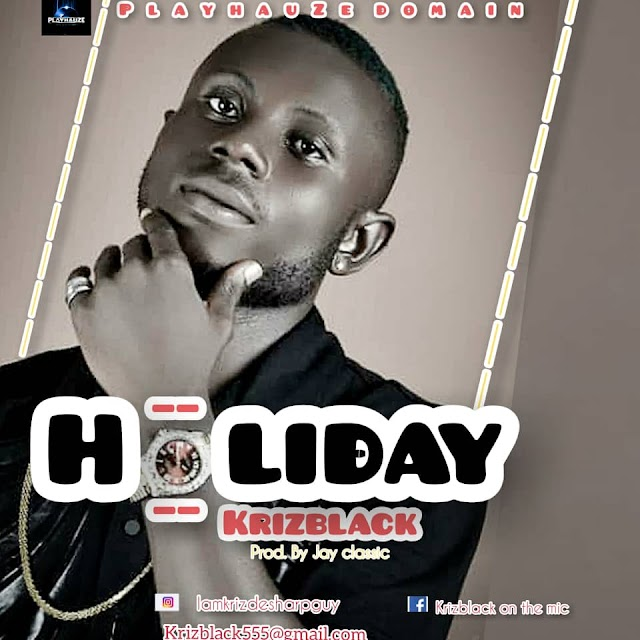 MUSIC: Kriz Black - Holiday (Mixed by Jay classic)