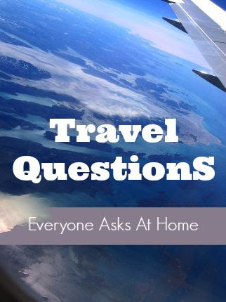 Travel Questions Everyone Asks When You Return Home (And ...