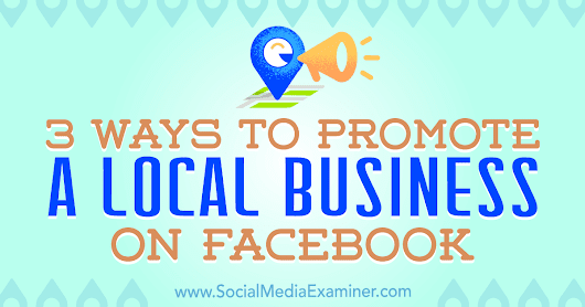 3 Ways to Promote a Local Business on Facebook : Social Media Examiner