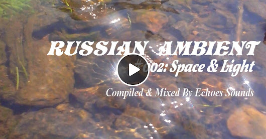 Russian Ambient Mix # 002: Space & Light  (Echoes Sounds Mix)