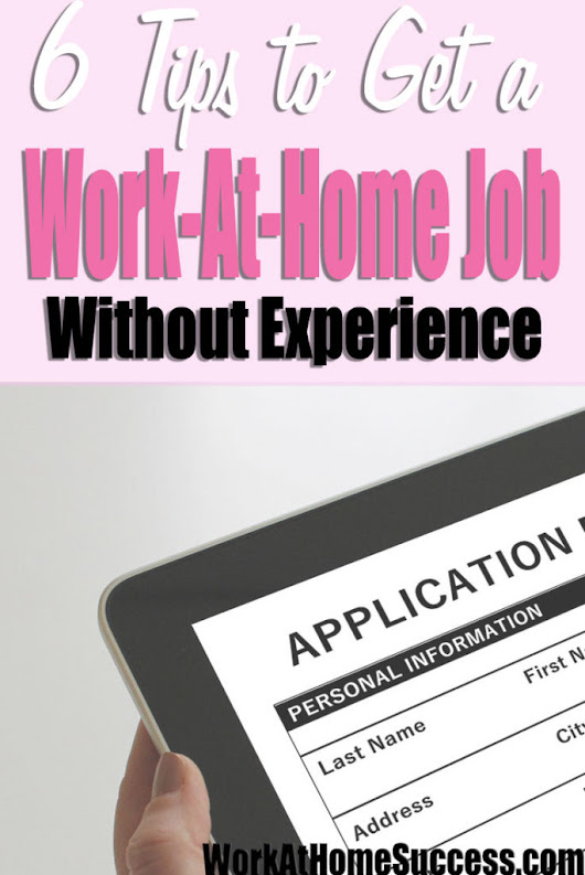 6 Tips to Get a Work-At-Home Job with No Experience