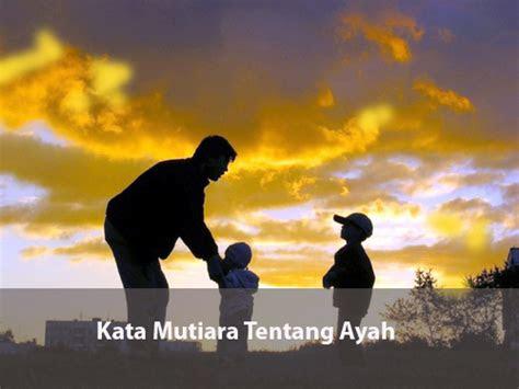 kata mutiara tentang ayah penuh makna